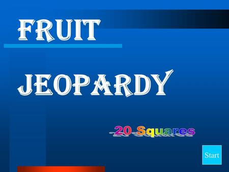 FRUIT JEOPARDY Start Final Jeopardy Question Cooking Fruit Classification Definitions Mystery ? 100 200 300 400 500.