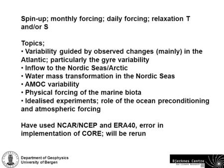 Department of Geophysics University of Bergen Spin-up; monthly forcing; daily forcing; relaxation T and/or S Topics; Variability guided by observed changes.