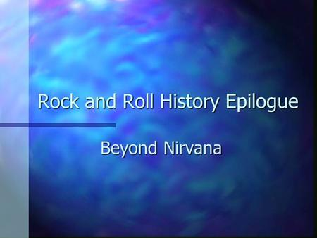 "Rock and Roll History Epilogue Beyond Nirvana. Nirvana Became famous with the 1991 release of Nevermind and its hit single ""Smells Like Teen Spirit."""