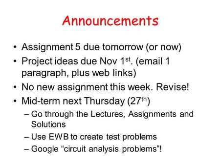 Announcements Assignment 5 due tomorrow (or now)