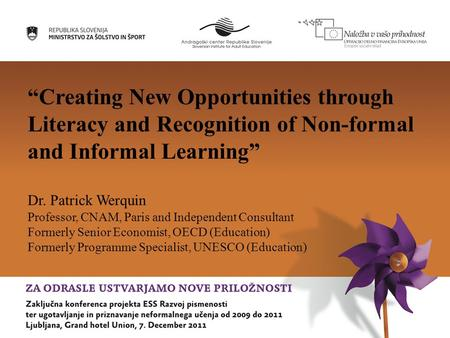 """Creating New Opportunities through Literacy and Recognition of Non-formal and Informal Learning"" Dr. Patrick Werquin Professor, CNAM, Paris and Independent."