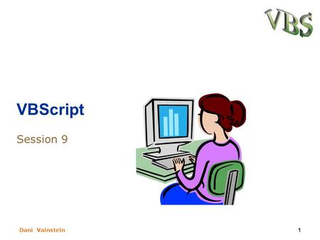 Dani Vainstein1 VBScript Session 9. Dani Vainstein2 What we learn last session? VBScript coding conventions. Code convention usage for constants, variables,