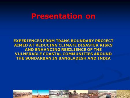 EXPERIENCES FROM TRANS BOUNDARY PROJECT AIMED AT REDUCING CLIMATE DISASTER RISKS AND ENHANCING RESILIENCE OF THE VULNERABLE COASTAL COMMUNITIES AROUND.