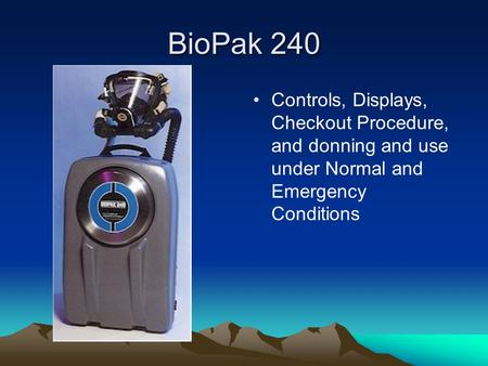 BioPak 240 Controls, Displays, Checkout Procedure, and donning and use under Normal and Emergency Conditions.