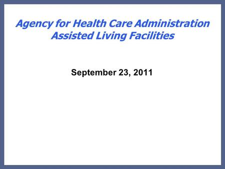 Agency for Health Care Administration Assisted Living Facilities September 23, 2011.