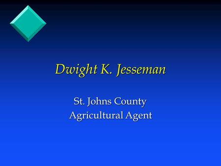 Dwight K. Jesseman St. Johns County Agricultural Agent.