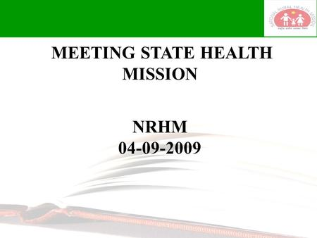 MEETING STATE HEALTH MISSION NRHM 04-09-2009 NATIONAL RURAL HEALTH MISSION (2005-2012) NRHM launched by Hon'ble Prime Minister on 12/4/2005. 100% by.