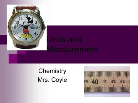 Units and Measurement Chemistry Mrs. Coyle. A) SI Units, Scientific Notation, Measurement, Accuracy, Precision, Error.