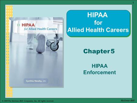 © 2009 The McGraw-Hill Companies, Inc. All rights reserved. 1 McGraw-Hill Chapter 5 HIPAA Enforcement HIPAA for Allied Health Careers.