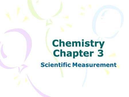 Chemistry Chapter 3 Scientific Measurement. Scientific Notation Convert to or from Scientific Notation: A) 241 2.41 x 10 2 B) 6015 6.015 x 10 3 C) 0.0162.