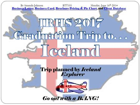 Trip planned by Iceland Explorer Go out with a BANG! Business LetterBusiness Letter, Business Card, Brochure Pricing & Pie Chart, and Client DatabaseBusiness.