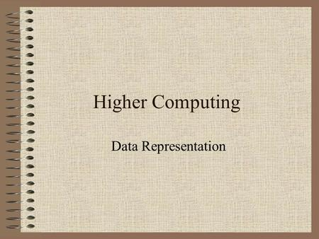 Higher Computing Data Representation. What we need to know! Representation of positive numbers in binary including place values and range up to and including.