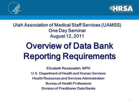Overview of Data Bank Reporting Requirements Elizabeth Rezaizadeh, MPH U.S. Department of Health and Human Services Health Resources and Services Administration.