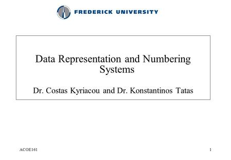 ACOE1611 Data Representation and Numbering Systems Dr. Costas Kyriacou and Dr. Konstantinos Tatas.