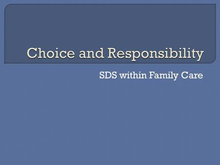 SDS within Family Care.  ADRC options counseling  Composition of the team  Assessments, Outcomes, and the RAD process.  The choice to self-direct.