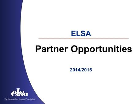 Partner Opportunities ELSA 2014/2015. 1. PATRON The European Law Students' Association Albania ˙ Austria ˙ Azerbaijan ˙ Belgium ˙ Bosnia and Herzegovina.