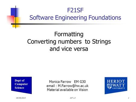 05/09/2015SJF L31 F21SF Software Engineering Foundations Formatting Converting numbers to Strings and vice versa Monica Farrow EM G30