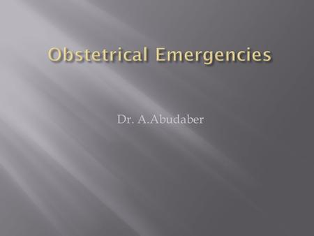 Dr. A.Abudaber.  Case based studies to learn the evaluation and management of OB emergencies.
