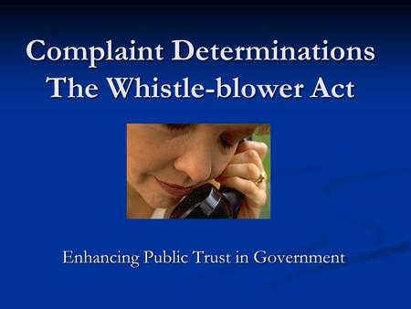 Complaint Determinations The Whistle-blower Act Enhancing Public Trust in Government.
