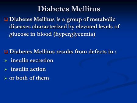 Diabetes Mellitus Diabetes Mellitus is a group of metabolic diseases characterized by elevated levels of glucose in blood (hyperglycemia) Diabetes Mellitus.