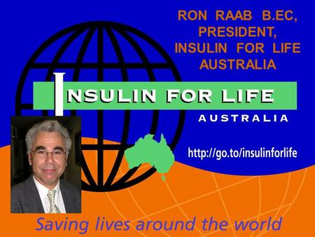 RON RAAB B.EC, PRESIDENT, INSULIN FOR LIFE AUSTRALIA.