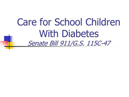 Care for School Children With Diabetes Senate Bill 911/G.S. 115C-47.