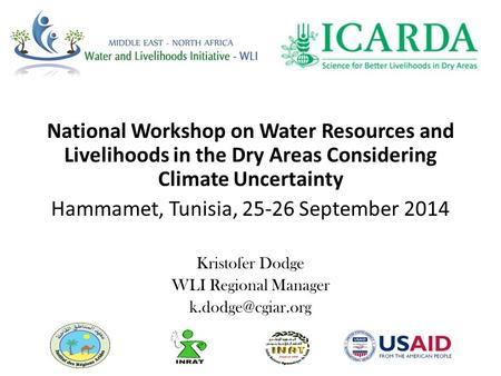 National Workshop on Water Resources and Livelihoods in the Dry Areas Considering Climate Uncertainty Hammamet, Tunisia, 25-26 September 2014 Kristofer.
