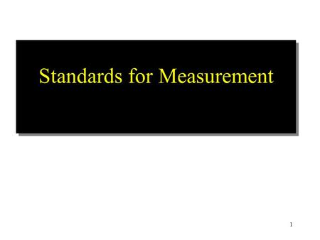 1 Standards for Measurement. 2 Mass and Weight 3 Matter: Anything that has mass and occupies space. Mass : The quantity or amount of matter that an object.