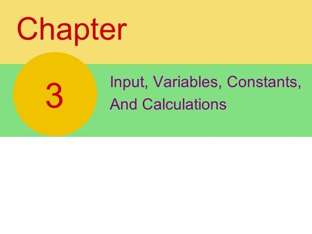 Chapter Input, Variables, Constants, And Calculations 3.