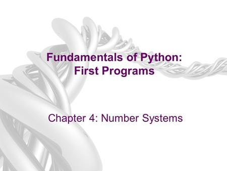Fundamentals of Python: First Programs Chapter 4: Number Systems.