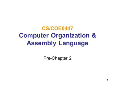 1 CS/COE0447 Computer Organization & Assembly Language Pre-Chapter 2.