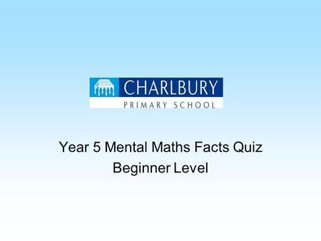 Year 5 Mental Maths Facts Quiz Beginner Level. How many seconds in a minute and a half? 90 seconds.