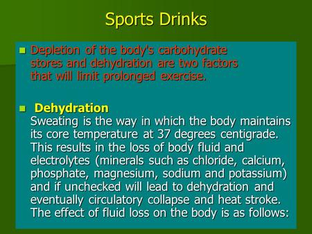 Sports Drinks Depletion of the body's carbohydrate stores and dehydration are two factors that will limit prolonged exercise. Depletion of the body's carbohydrate.