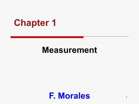 Chapter 1 Measurement F. Morales.