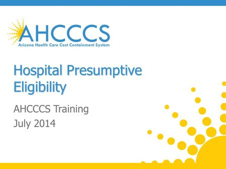 Hospital Presumptive Eligibility AHCCCS Training July 2014.