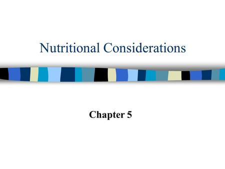Nutritional Considerations Chapter 5. Nutrition The Athletic Trainers Role n Must possess strong knowledge base n Serve as an informational resource n.