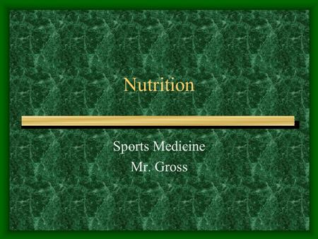 Nutrition Sports Medicine Mr. Gross. Nutrition The process of taking in and using food Providing energy for the body.