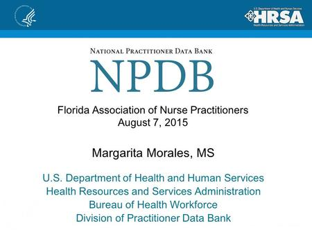 Florida Association of Nurse Practitioners August 7, 2015 Margarita Morales, MS U.S. Department of Health and Human Services Health Resources and Services.