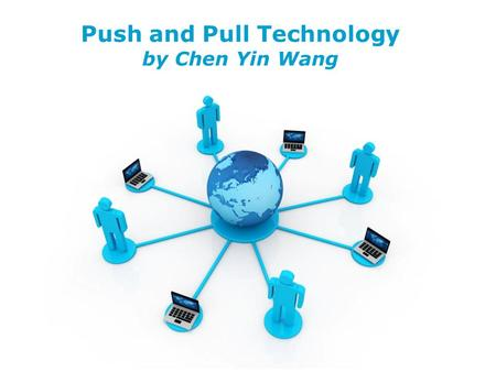 Free Powerpoint Templates Page 1 Free Powerpoint Templates Push and Pull Technology by Chen Yin Wang.
