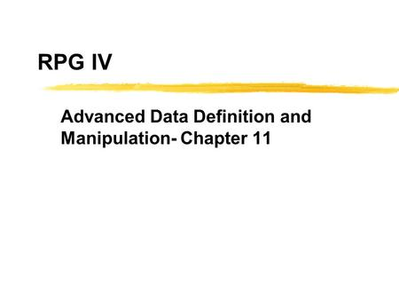 RPG IV Advanced Data Definition and Manipulation- Chapter 11.