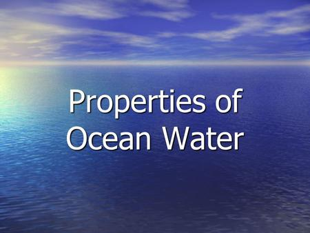 Properties of Ocean Water. Chemical Properties of Ocean Water Determines composition Determines composition Enables it to dissolve other substances Enables.
