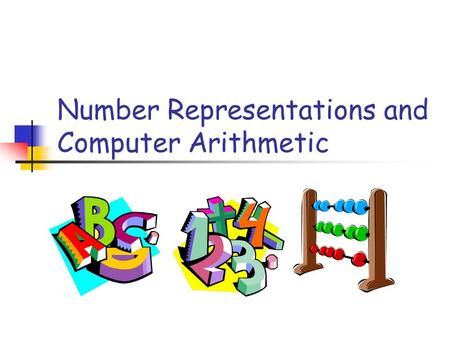 Number Representations and Computer Arithmetic. CS 21a 9/23/02 Odds and Ends Slide 2 © Luis F. G. Sarmenta and John Paul Vergara, Ateneo de Manila University.