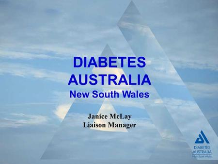 DIABETES AUSTRALIA New South Wales Janice McLay Liaison <strong>Manager</strong>.