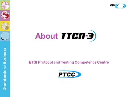 ETSI Protocol and Testing Competence Centre About.