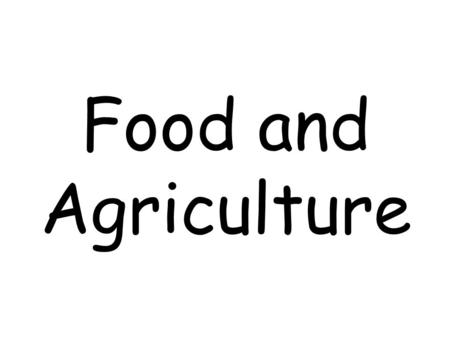 Food and Agriculture. In the last 45 years World population increased 1.7% Food production increased 2.2%