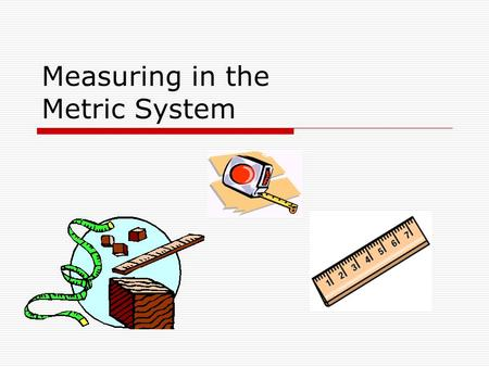 Measuring in the Metric System