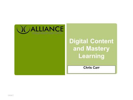 Digital Content and Mastery Learning Chris Carr DRAFT.