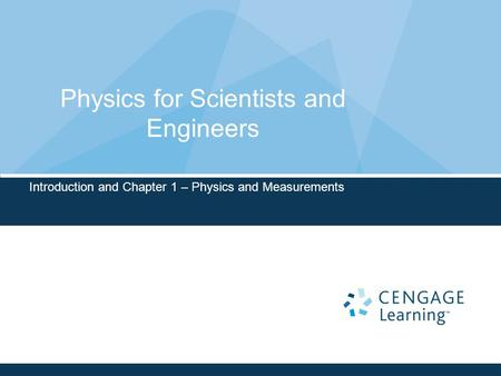 Physics for Scientists and Engineers Introduction and Chapter 1 – Physics and Measurements.
