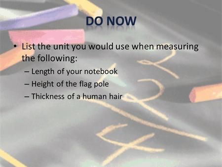 Do now List the unit you would use when measuring the following: