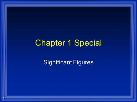1 Chapter 1 Special Significant Figures. 2 Significant figures (sig figs) l How many numbers mean anything. l When we measure something, we can (and do)